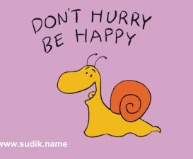 Don´t hurry, be happy!